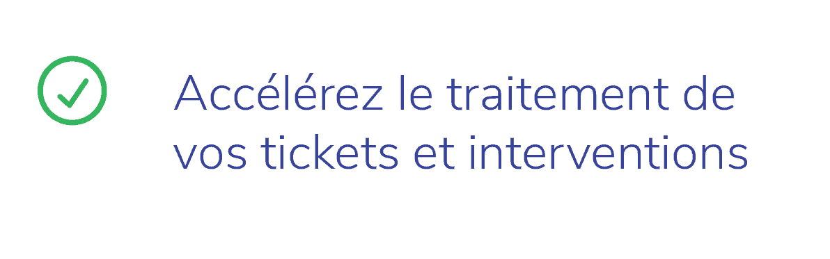 Fonctionnalites Bob Desk - Accelerez le traitement de vos tickets et interventions